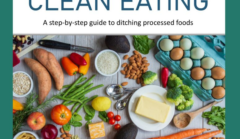 Clean Eating Made Easy With this step-by-step guide